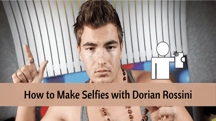 How-to-Make-Selfies-with-Dorian-Rossini
